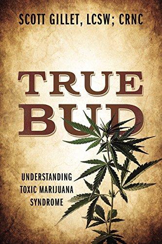 True Bud: Understanding Toxic Marijuana Syndrome Scott Gillet