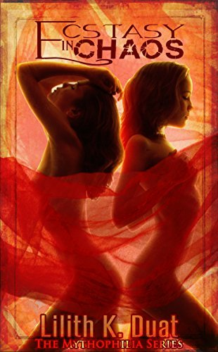 Ecstasy in Chaos (The Mythophilia Series Book 2) Lilith K. Duat