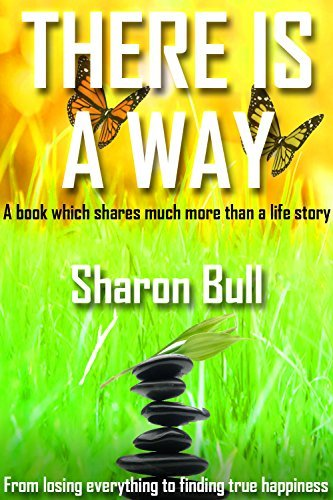 There is a way: A book which shares much more than a life story  by  Sharon Bull
