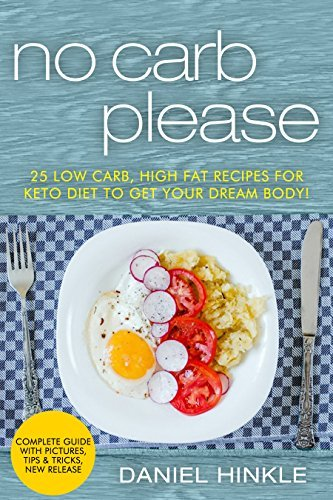 No Carb Please: 25 Low Carb, High Fat Recipes for Keto Diet to get your Dream Body! (DH Kitchen Book Book 35)  by  Daniel Hinkle