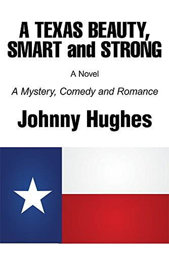 A Texas Beauty, Smart and Strong: A Mystery, Comedy and Romance  by  Johnny Hughes