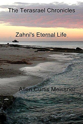 The Terasrael Chronicles: Zahnis Eternal Life Allen Curtis Meissner