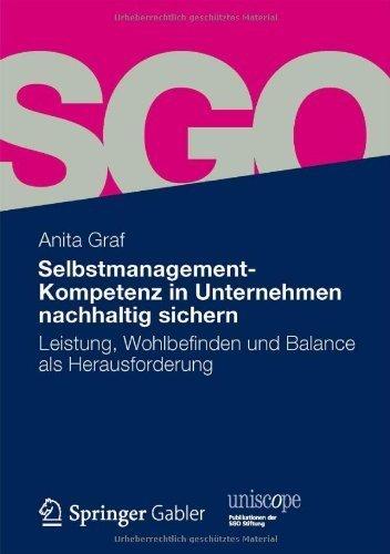 Selbstmanagement-Kompetenz in Unternehmen nachhaltig sichern: Leistung, Wohlbefinden und Balance als Herausforderung  by  Anita Graf