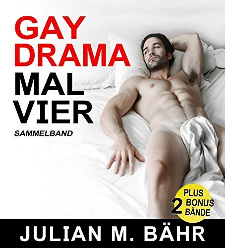 Gay Drama mal vier - Sammelband: 4 Gay-Romance, Drama und Erotikgeschichten + 2 Bonusbände  by  Julian M. Bähr