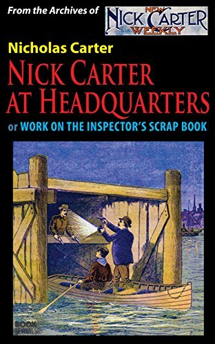 Nick Carter at Headquarters: Work on the Inspectors Scrap Book  by  Nicholas Carter
