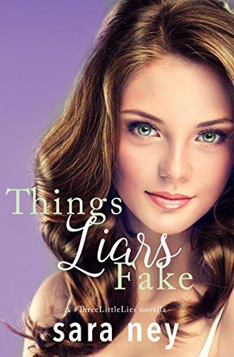 Things Liars Fake: a Novella (a #ThreeLittleLies novella Book 3) Sara Ney