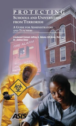 Protecting Schools and Universities from Terrorism: A Guide for Administrators and Teachers  by  Lt. Col. Jeffrey A. Adams (US Army Ret)