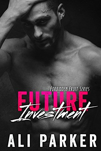 Future Investment: (Taboo Romance Series) (Forbidden Fruit Book 2) Ali Parker