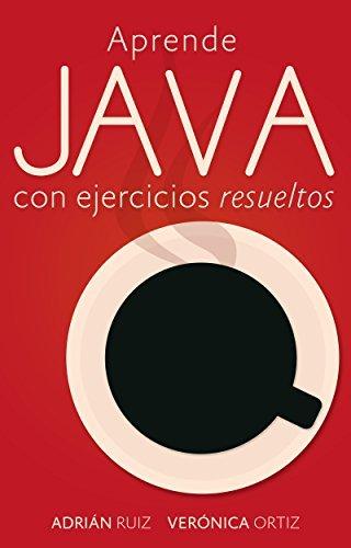 Aprende JAVA con ejercicios resueltos: Learning Java simple examples by Veronica Ortiz