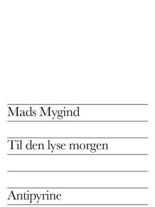 Til den lyse morgen  by  Mads Mygind