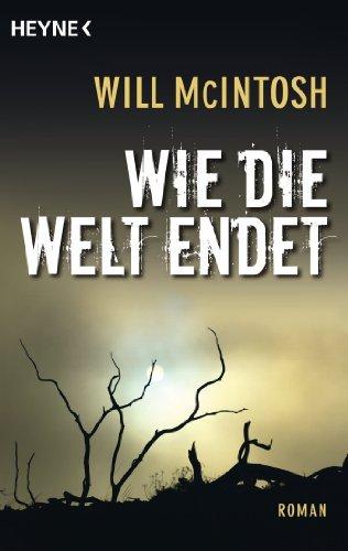 Wie die Welt endet: Roman  by  Will McIntosh