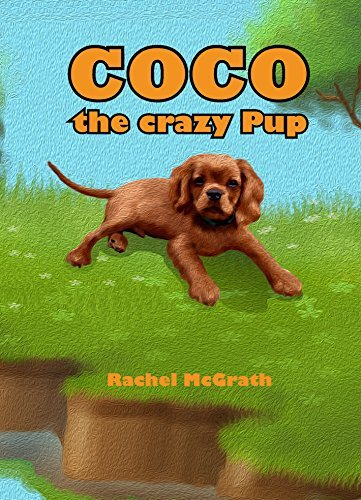 Coco the Crazy Pup (Willow and Coco Childrens Series Book 2)  by  Rachel McGrath