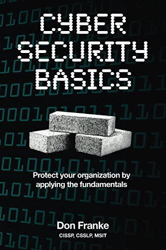 Cyber Security Basics: Protect your organization applying the fundamentals by Don Franke