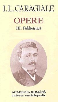 Opere: 3. Publicistică Ion Luca Caragiale