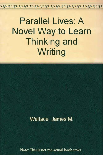 Parallel Lives: A Novel Way to Learn Thinking and Writing  by  James Wallace