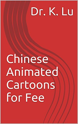 Cinese: Chinese Animated Cartoons for Fee Dr. K. Lu