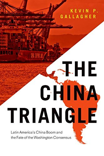 The China Triangle: Latin Americas China Boom and the Fate of the Washington Consensus  by  Kevin P Gallagher