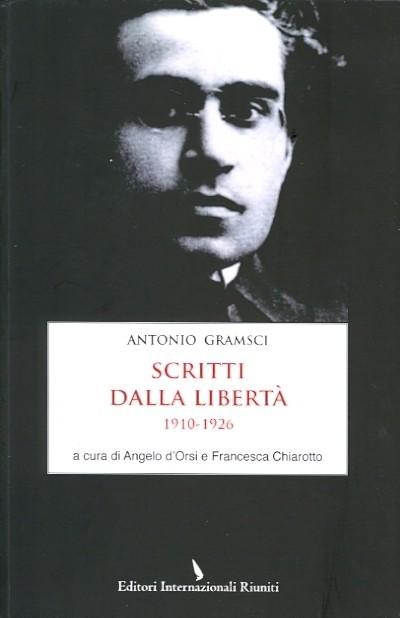 Scritti dalla libertà 1910-1926 Antonio Gramsci