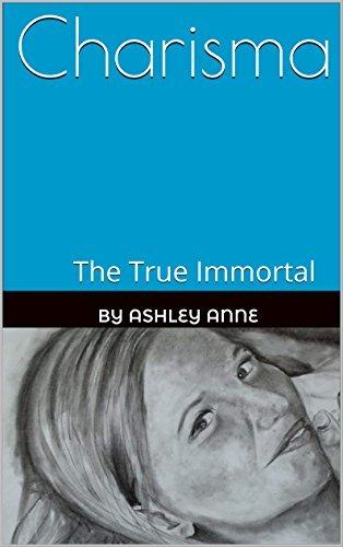 Charisma: The True Immortal (The immortals life Book 1) Ashley Anne