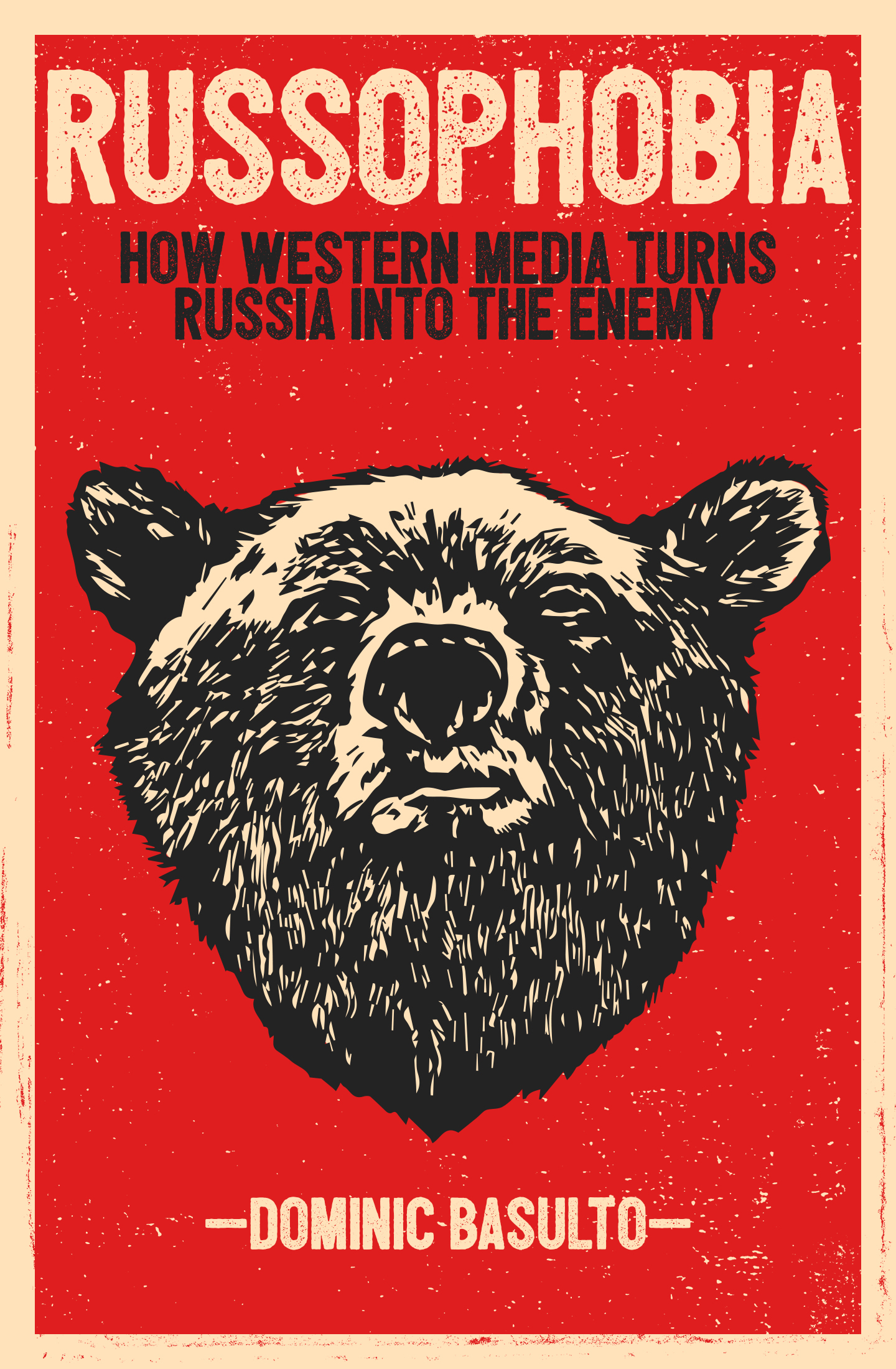 Russophobia: How Western Media Turns Russia Into the Enemy Dominic Basulto