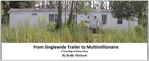 From Singlewide Trailer to Multimillionaire: How a blue collar worker started an online company with $150 and became a multimillionaire.  by  Reilly Michaels