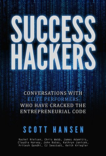 Success Hackers: Conversations With Elite Performers Who Have Cracked The Entreprenuerial Code  by  Scott Hansen