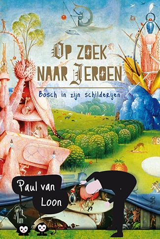 Op zoek naar Jeroen - Bosch in zijn schilderijen Paul van Loon