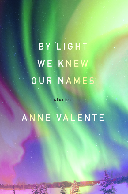 By Light We Knew Our Names Anne Valente