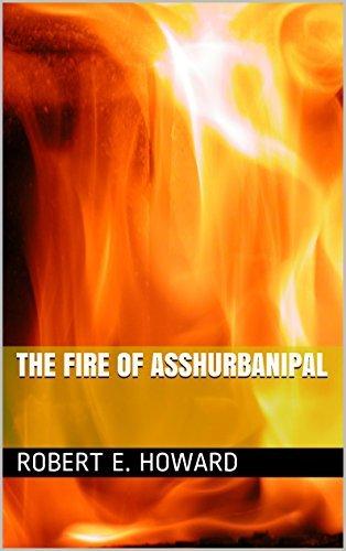 The Fire of Asshurbanipal (The Cthulhu Mythos Stories Book 1) Robert E. Howard