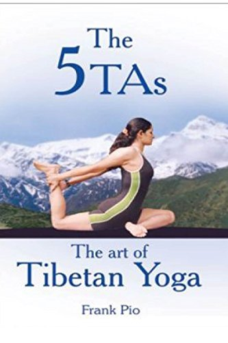 The 5TAs: The Art of Tibetan Yoga  by  Francesco Pio