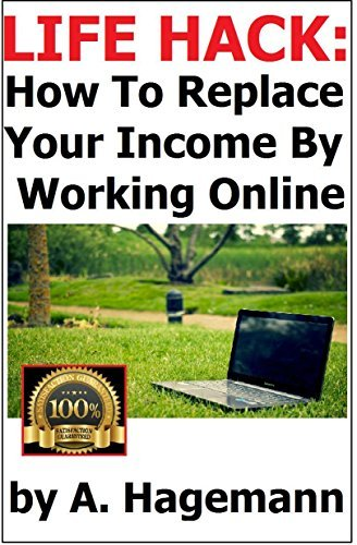 LIFE HACK: How to Replace Your Income  by  Working Online by A. Hagemann