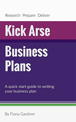 Kick Arse Business Plans: A quick start guide to writing your business plan.  by  Fiona Gardiner