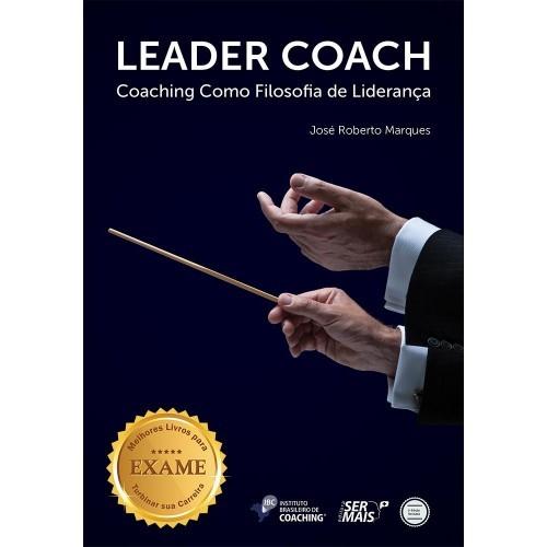 Leader Coach - Coaching como Filosofia de Liderança  by  José Roberto Marques