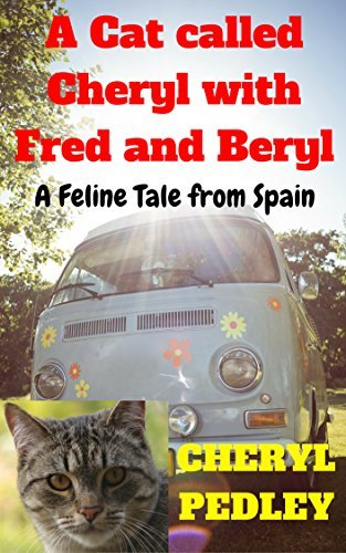 A Cat called Cheryl with Fred and Beryl: A Feline Tale from Spain Cheryl Pedley