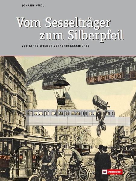 Vom Sesselträger zum Silberpfeil - 200 Jahre Wiener Verkehrsgeschichte Johann Hödl