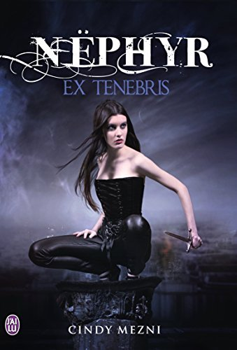 Nëphyr - Livre 1: Ex Tenebris  by  Cindy Mezni
