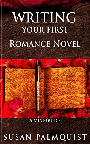 Writing Your First Romance Novel: A Step  by  Step Guide by Susan Palmquist