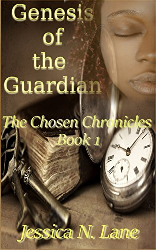 Genesis of the Guardian: The Chosen Chronicles Book 1 Jessica N. Lane