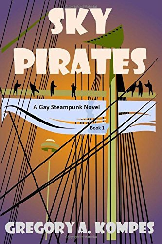 Sky Pirates: A Gay Steampunk Novel  by  Gregory A. Kompes