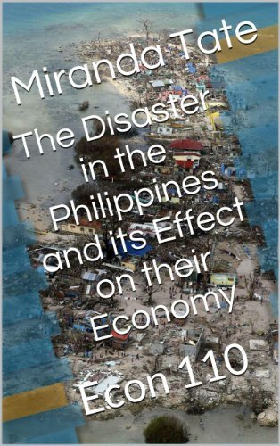 The Disaster in the Philippines and its Effect on their Economy (Econ 110) Miranda Tate