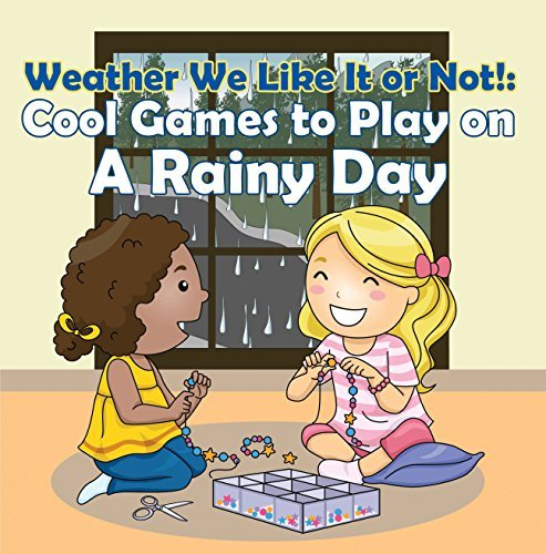 Weather We Like It or Not!: Cool Games to Play on A Rainy Day: Weather for Kids - Earth Sciences (Childrens Weather Books) Baby Professor