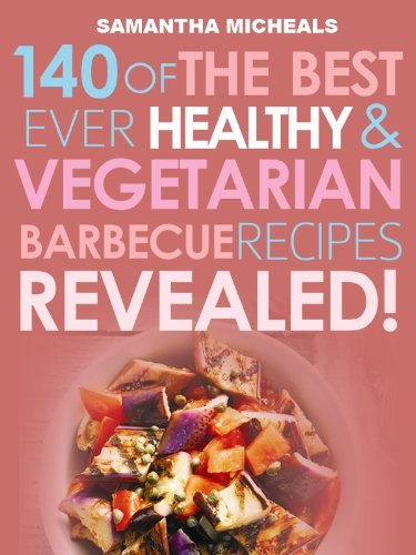 Barbecue Cookbook: 140 Of The Best Ever Healthy Vegetarian Barbecue Recipes Book...Revealed! Samantha Michaels