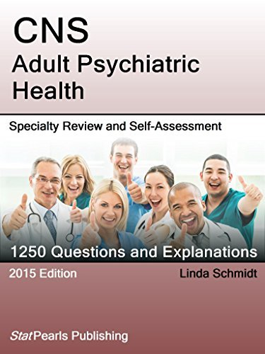 CNS Adult Psychiatric Health: Specialty Review and Self-Assessment (StatPearls Review Series)  by  Linda Schmidt