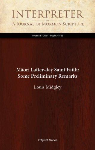 Māori Latter-day Saint Faith: Some Preliminary Remarks (Interpreter: A Journal of Mormon Scripture Book 8)  by  Louis Midgley