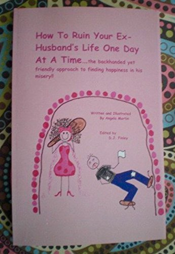 How to Ruin Your Ex-husbands Life One Day At a Time  by  Angela Martin