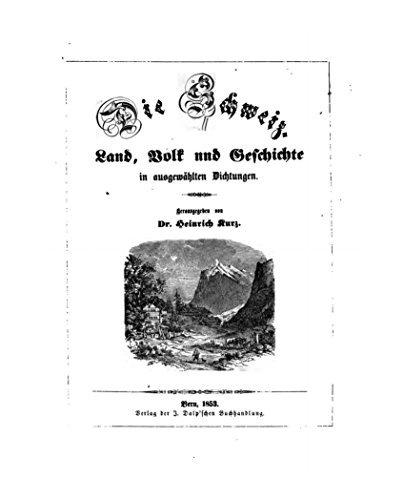 Die Schweiz, Land, Volk und Geschichte in ausgewaehlten Dichtungen  by  Heinrich Kurz