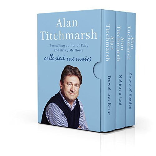 Alan Titchmarsh: Collected Memoirs: Trowel and Error, Nobbut a Lad, Knave of Spades Alan Titchmarsh