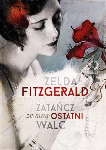 Zatańcz ze mną ostatni walc  by  Zelda Fitzgerald