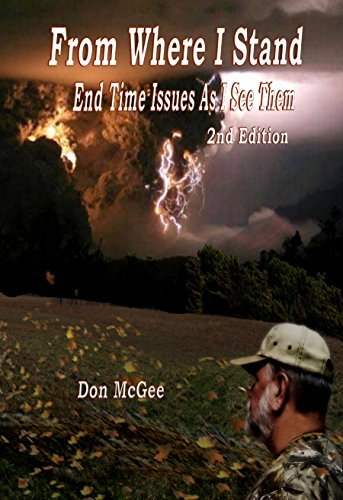 From Where I Stand: End Time Issues As I See Them - 2nd Edition Don McGee