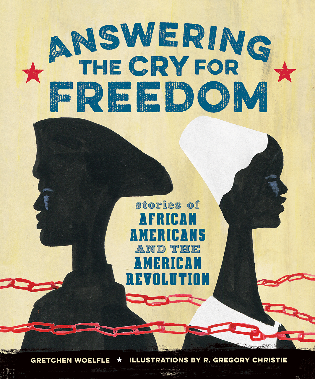 Answering the Cry for Freedom: Stories of African Americans and the American Revolution  by  Gretchen Woelfle